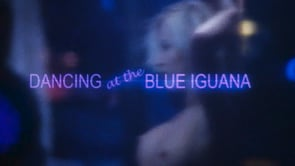 DANCING AT THE BLUE IGUANA – Movie Trailer